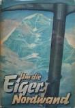 Tendenční propagandistická kniha DIE EIGER NORDWAND, vydaná nakladatelstvím NSDAP z roku 1938 (toto vydání je z r. 1942)