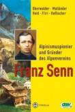 Alpinismuspionier und Grüner des Alpenvereins Franz Senn